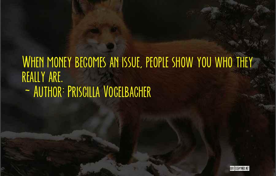 Money Issue Quotes By Priscilla Vogelbacher
