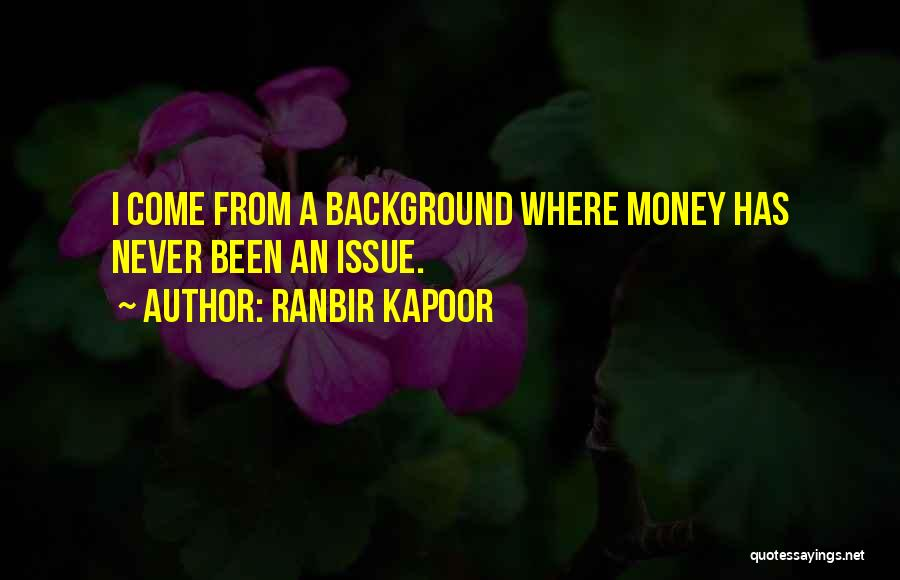 Money Issue Quotes By Ranbir Kapoor