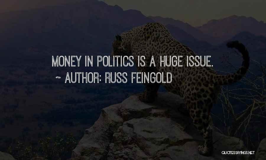 Money Issue Quotes By Russ Feingold