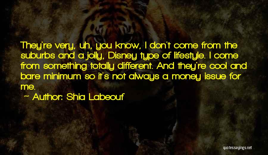 Money Issue Quotes By Shia Labeouf