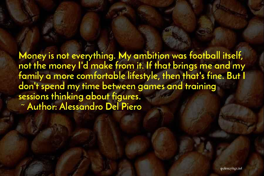 Money Make Everything Quotes By Alessandro Del Piero