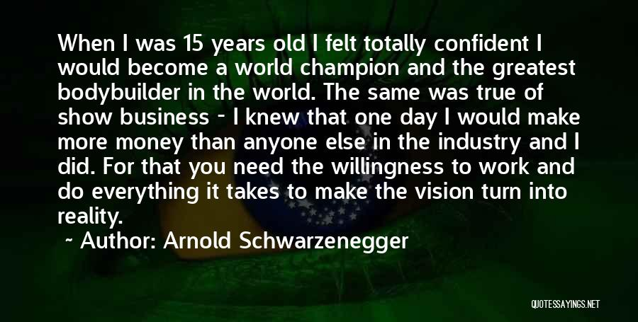 Money Make Everything Quotes By Arnold Schwarzenegger