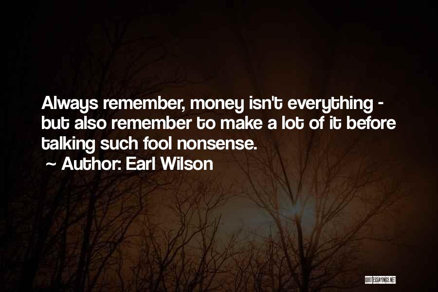 Money Make Everything Quotes By Earl Wilson