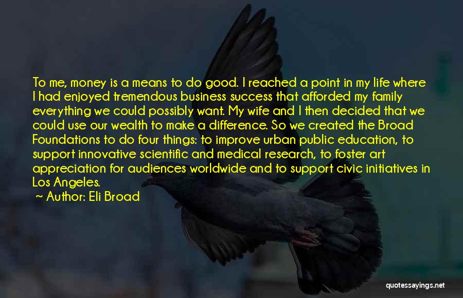 Money Make Everything Quotes By Eli Broad