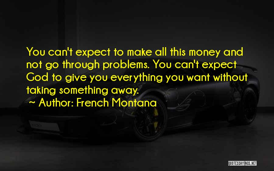 Money Make Everything Quotes By French Montana