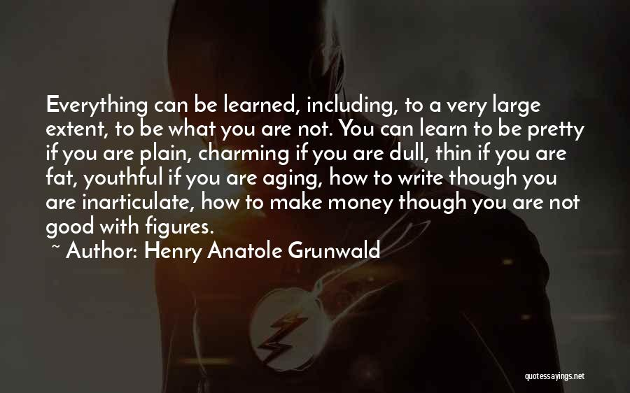 Money Make Everything Quotes By Henry Anatole Grunwald