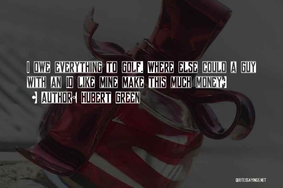 Money Make Everything Quotes By Hubert Green