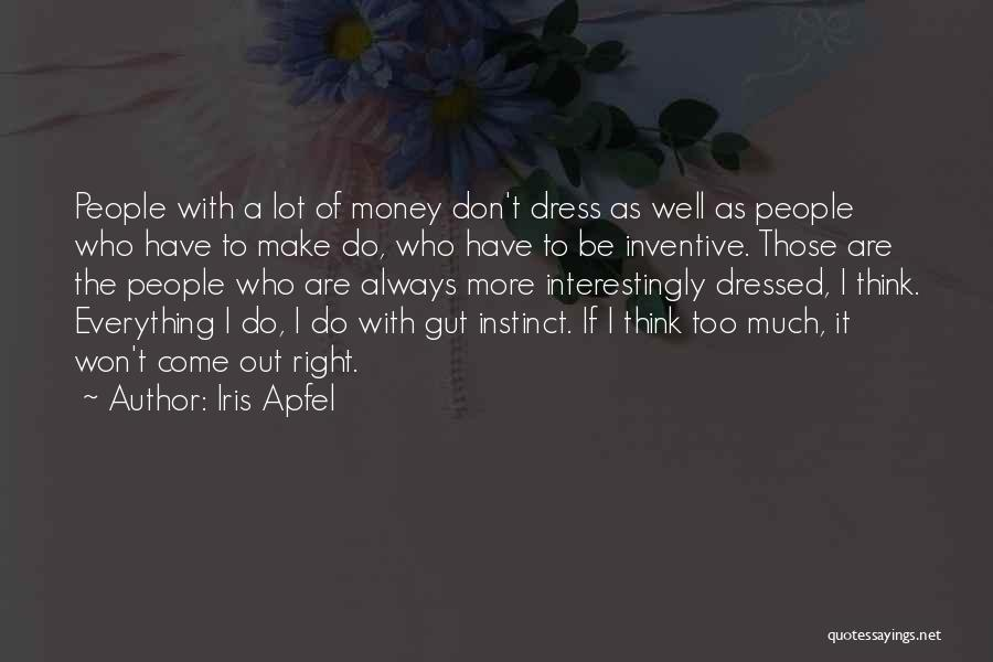 Money Make Everything Quotes By Iris Apfel