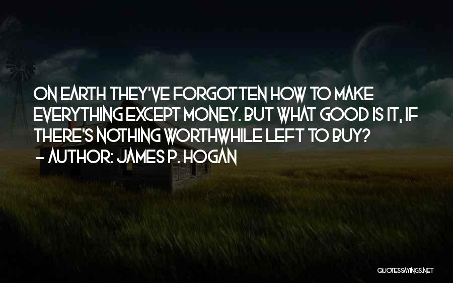 Money Make Everything Quotes By James P. Hogan