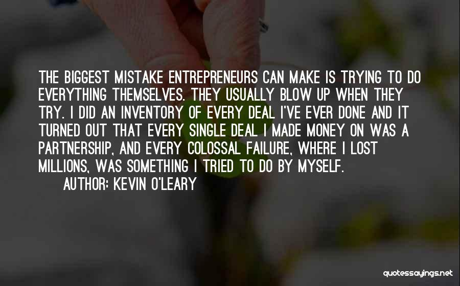 Money Make Everything Quotes By Kevin O'Leary