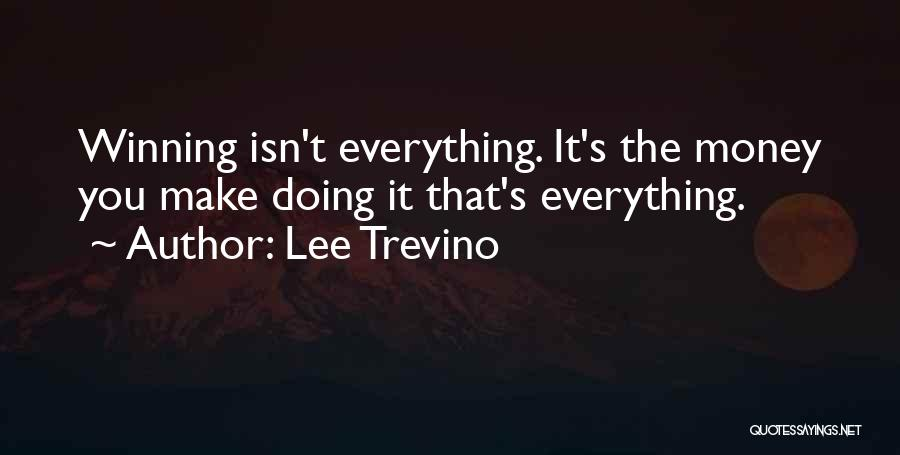 Money Make Everything Quotes By Lee Trevino