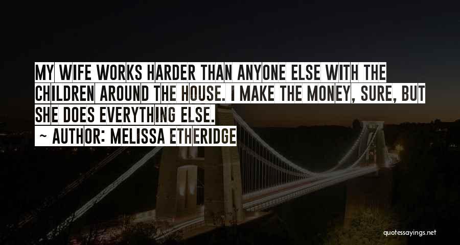 Money Make Everything Quotes By Melissa Etheridge