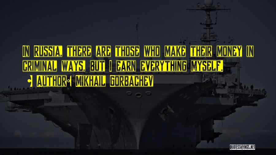 Money Make Everything Quotes By Mikhail Gorbachev