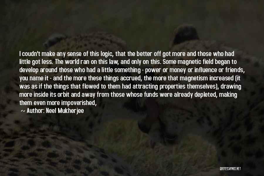 Money Make Everything Quotes By Neel Mukherjee
