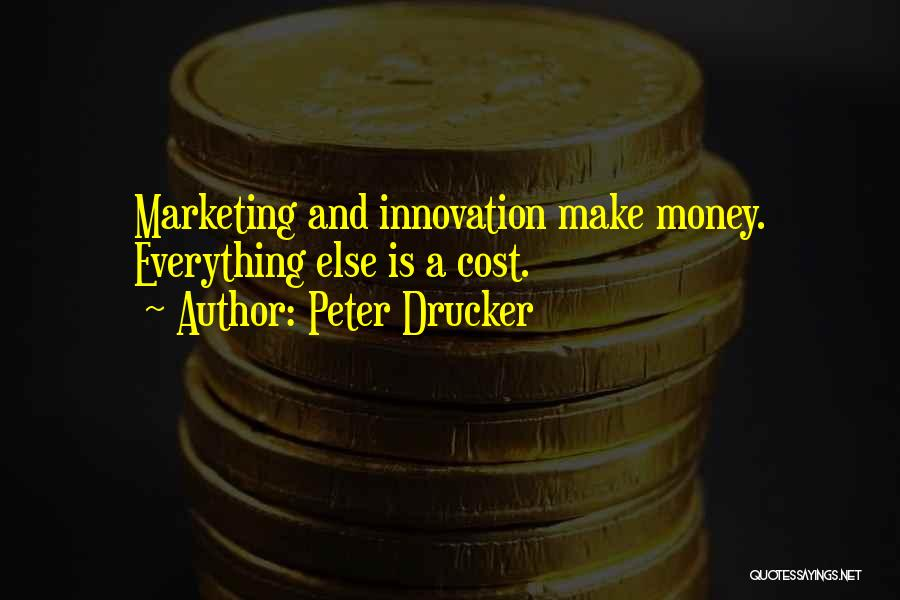 Money Make Everything Quotes By Peter Drucker