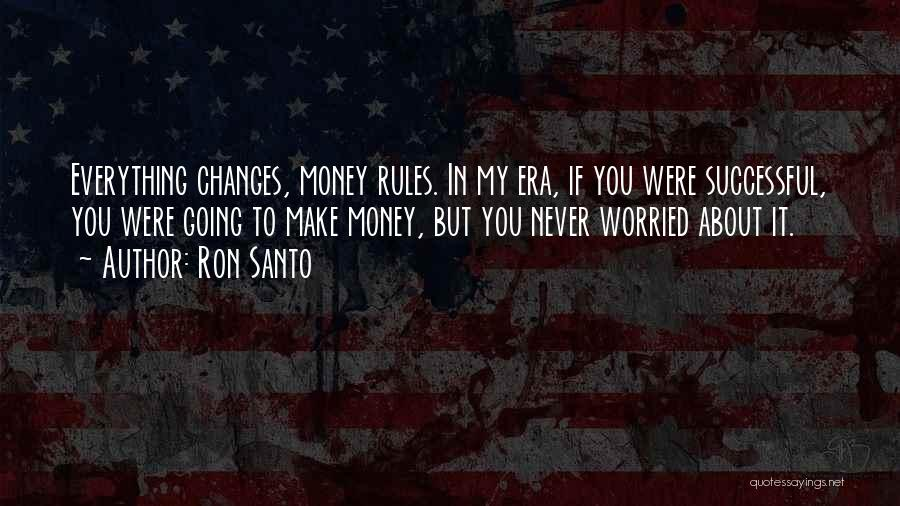 Money Make Everything Quotes By Ron Santo
