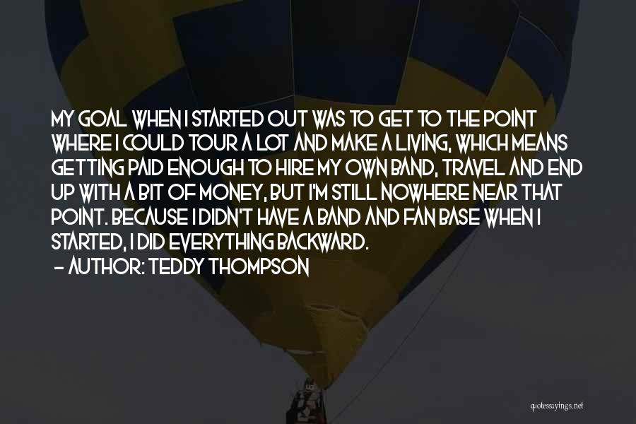 Money Make Everything Quotes By Teddy Thompson