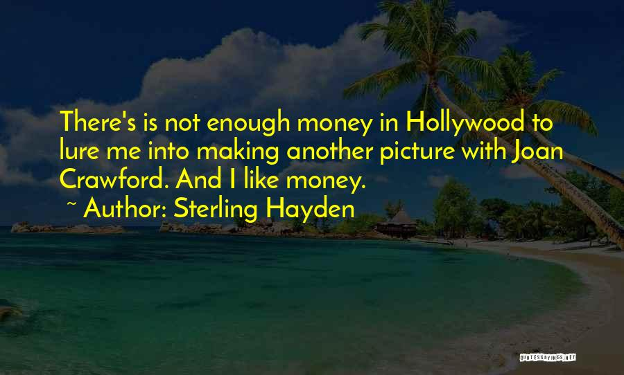 Money Making Picture Quotes By Sterling Hayden
