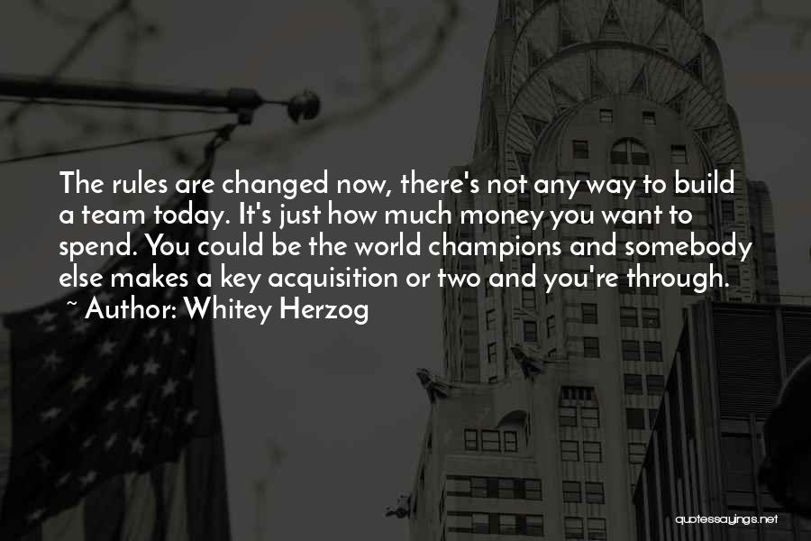 Money Rules The World Quotes By Whitey Herzog