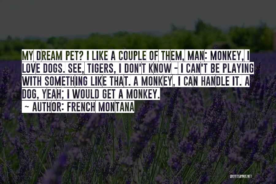 Monkey Man Quotes By French Montana