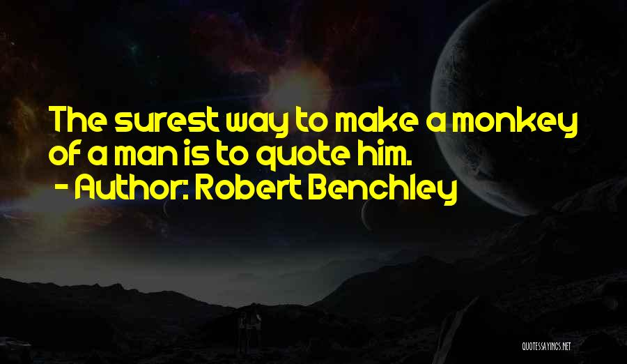 Monkey Man Quotes By Robert Benchley