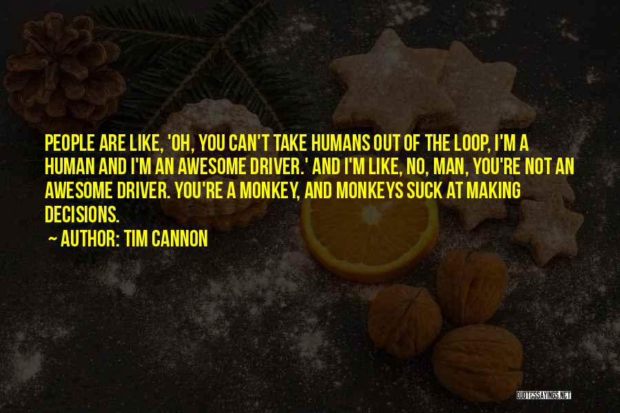 Monkey Man Quotes By Tim Cannon
