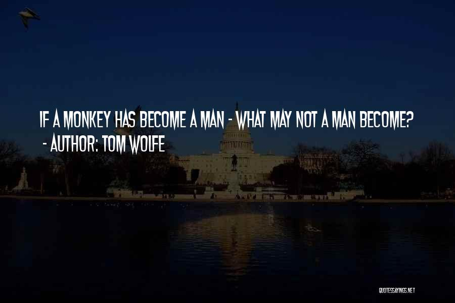 Monkey Man Quotes By Tom Wolfe