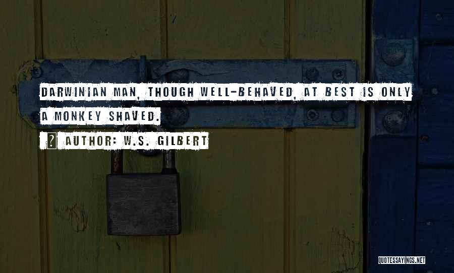 Monkey Man Quotes By W.S. Gilbert