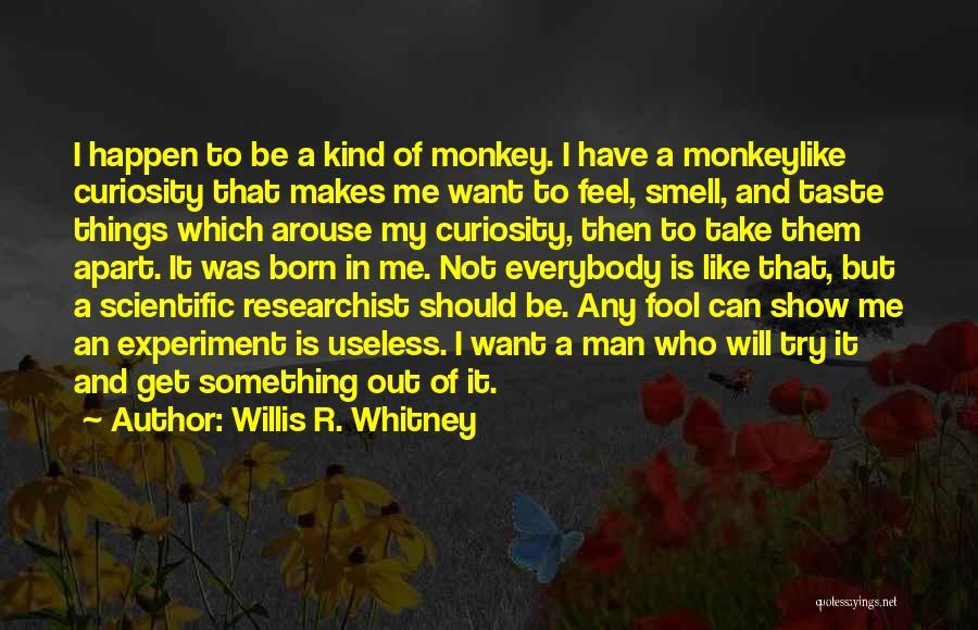 Monkey Man Quotes By Willis R. Whitney