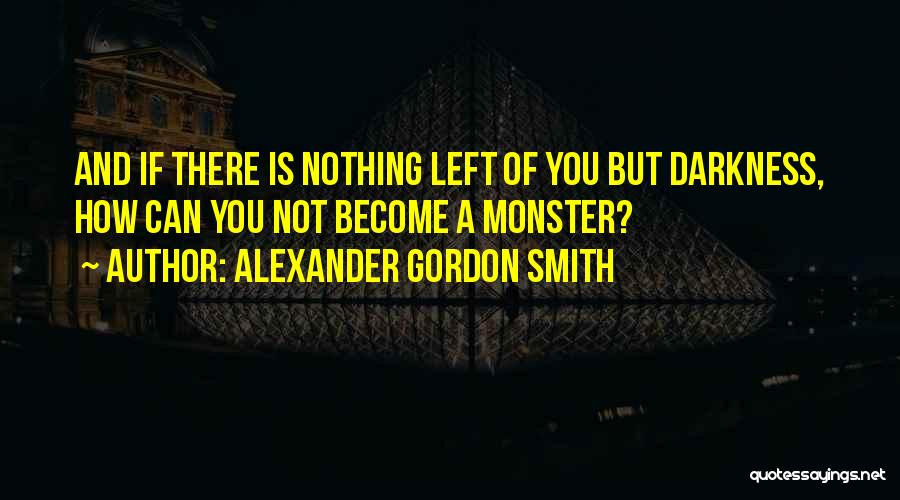 Monster Inc Quotes By Alexander Gordon Smith