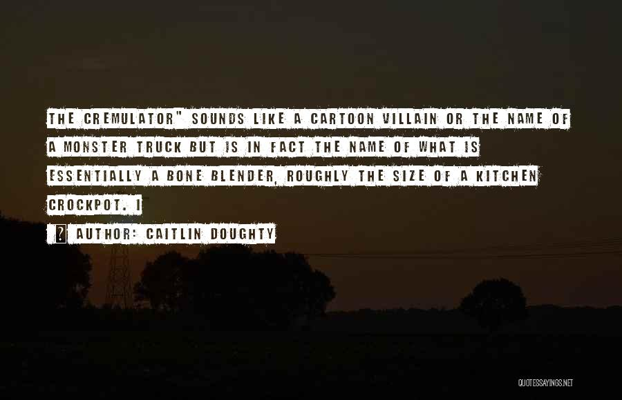 Monster Truck Quotes By Caitlin Doughty
