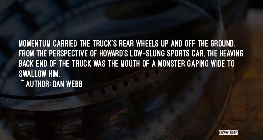 Monster Truck Quotes By Dan Webb