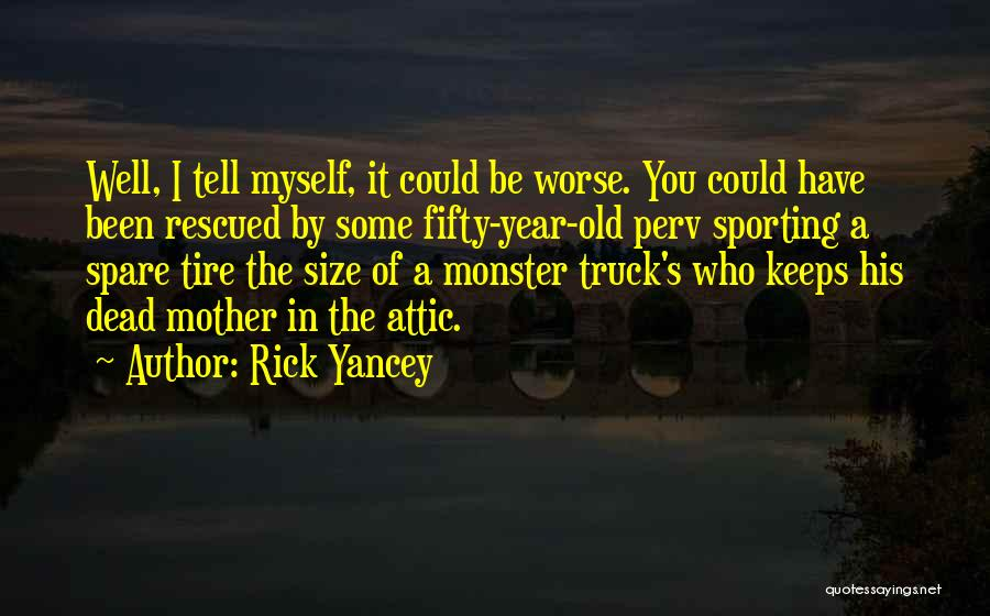 Monster Truck Quotes By Rick Yancey