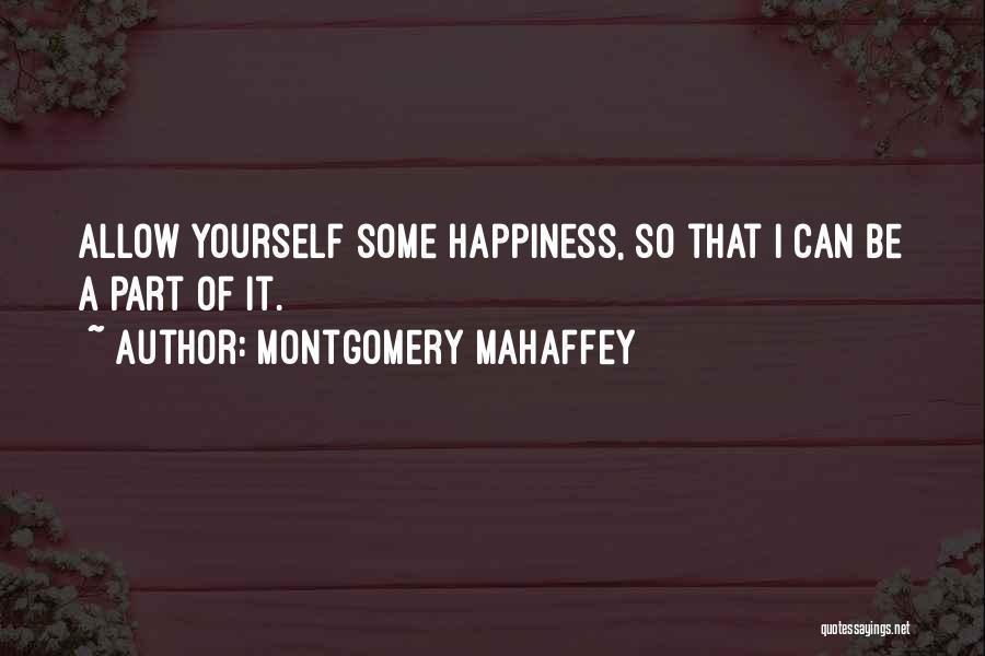 Montgomery Mahaffey Quotes 569719