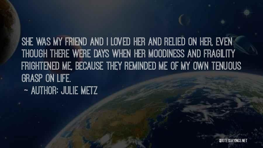 Moodiness Quotes By Julie Metz