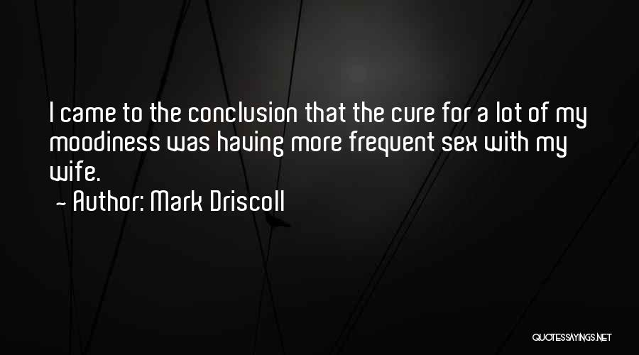 Moodiness Quotes By Mark Driscoll