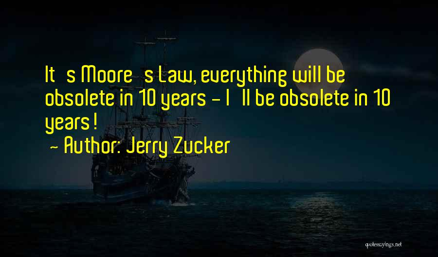 Moore's Law Quotes By Jerry Zucker