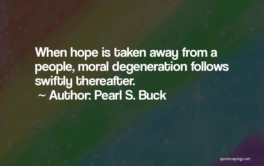 Moral Degeneration Quotes By Pearl S. Buck