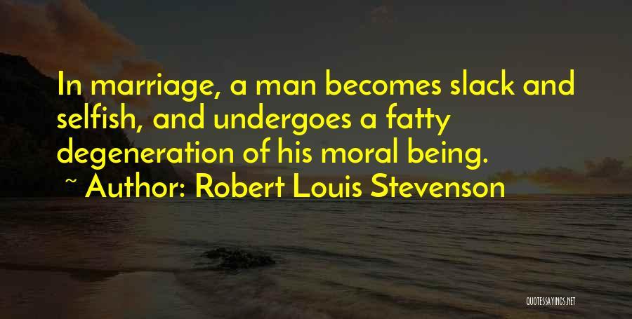 Moral Degeneration Quotes By Robert Louis Stevenson