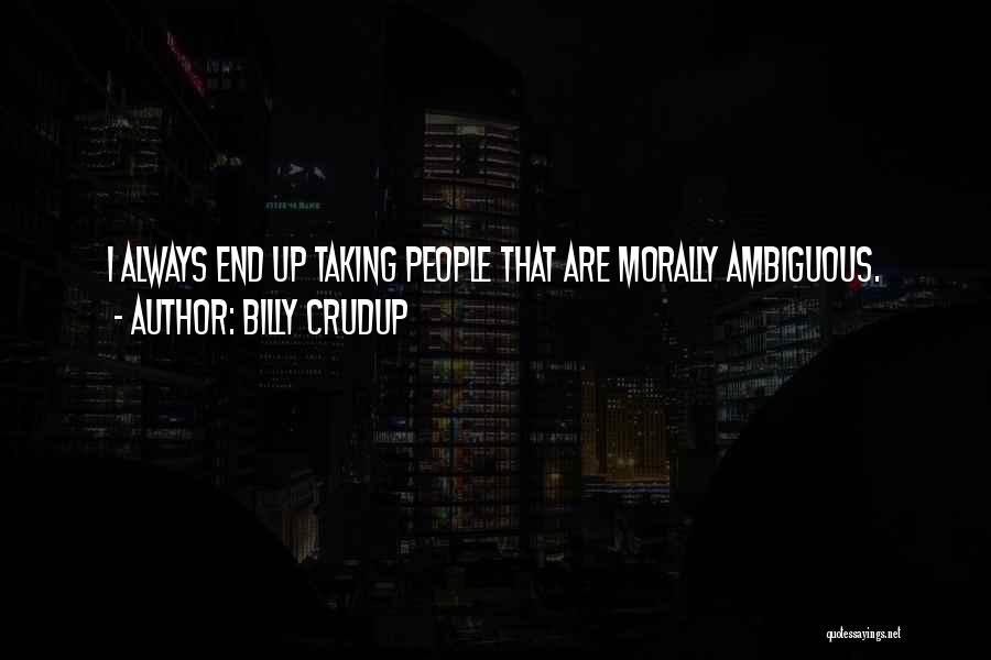 Morally Ambiguous Quotes By Billy Crudup