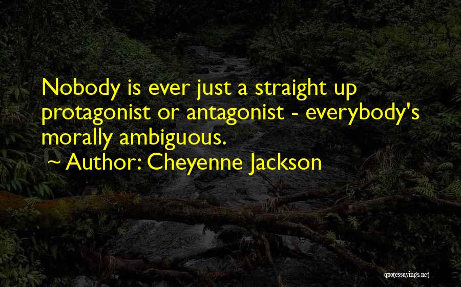 Morally Ambiguous Quotes By Cheyenne Jackson