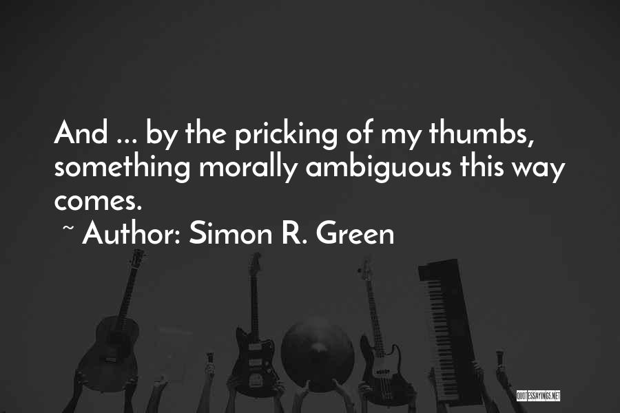 Morally Ambiguous Quotes By Simon R. Green