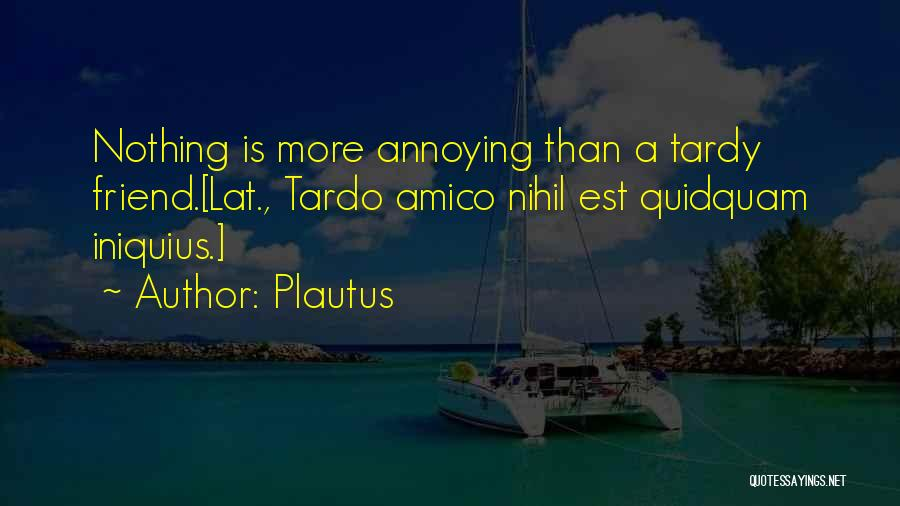 More Annoying Than Quotes By Plautus
