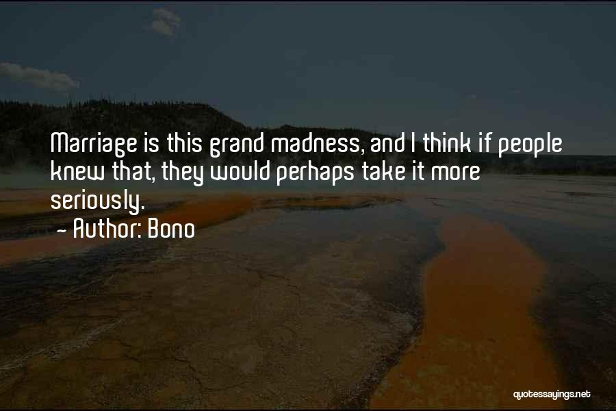 More Marriage Quotes By Bono