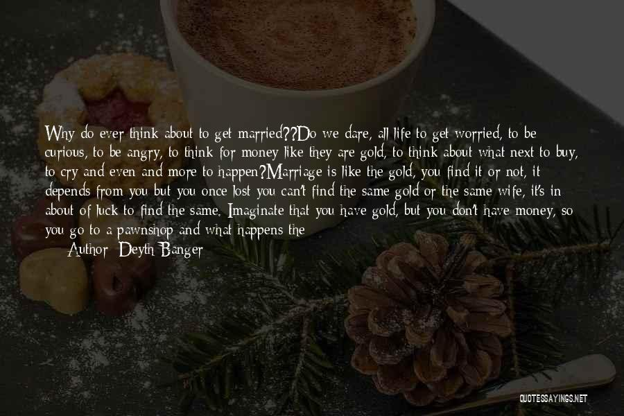 More Marriage Quotes By Deyth Banger