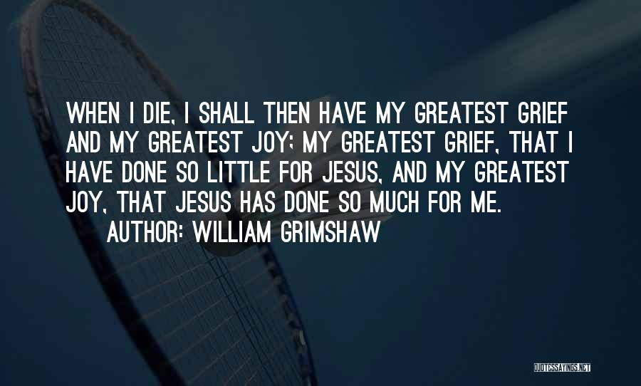 More Of Jesus Less Of Me Quotes By William Grimshaw