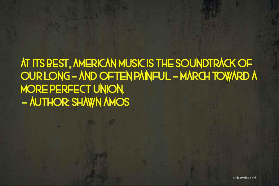More Perfect Union Quotes By Shawn Amos