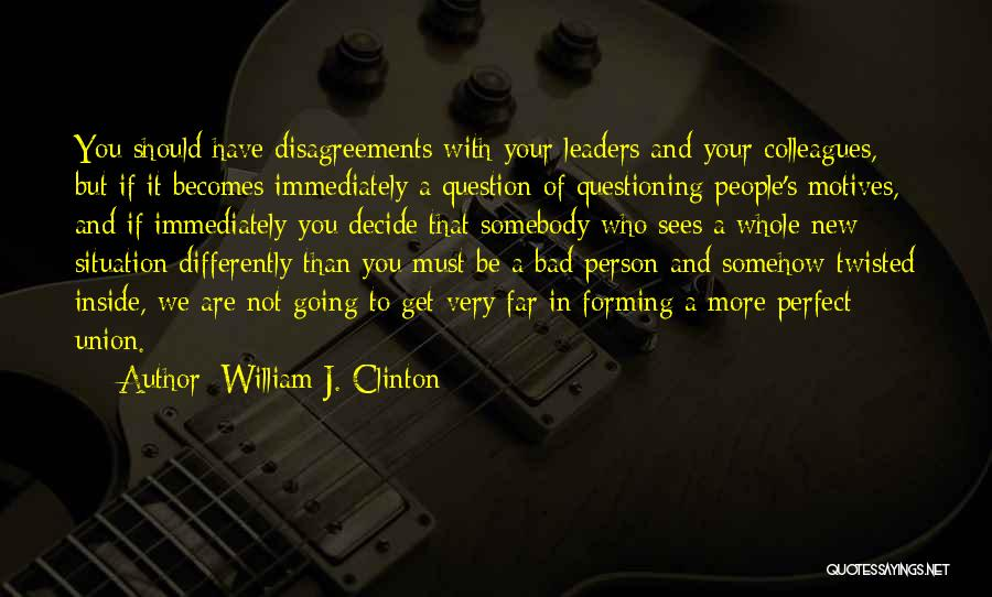 More Perfect Union Quotes By William J. Clinton