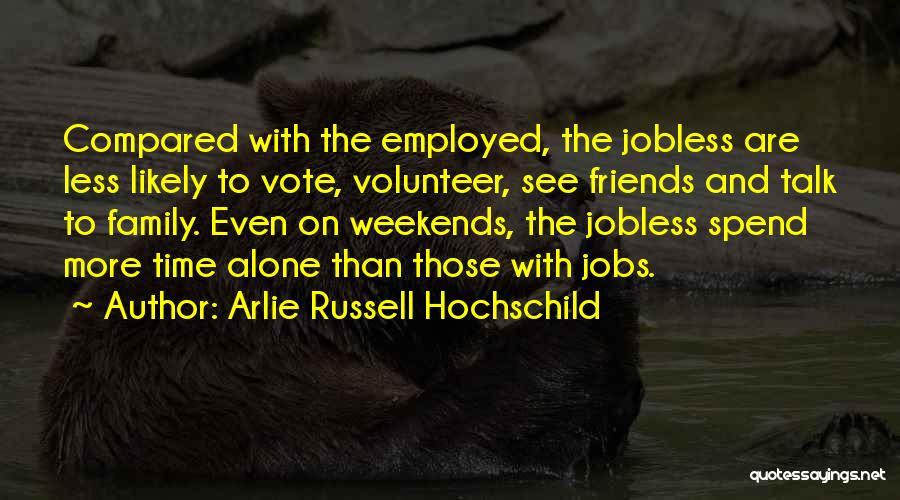 More Than Friends Family Quotes By Arlie Russell Hochschild