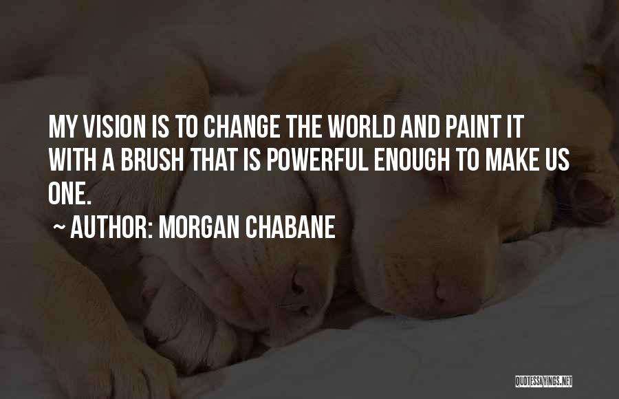Morgan Chabane Quotes 1798642